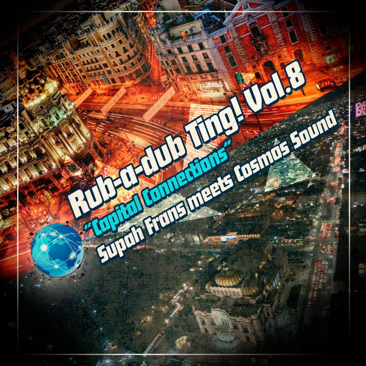 Rub a dub Ting Vol 8 - Capital Connections - Supah Frans meets Cosmos sound.jpg